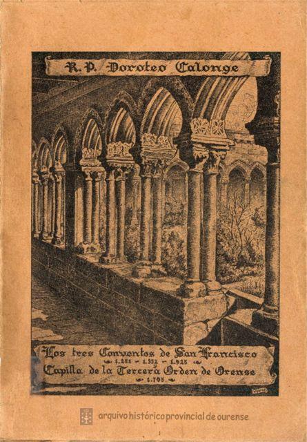 Cuberta do libro Los tres conventos de San Francisco de Orense: monografía crítica-vindicativa  / P. Doroteo Calonge O. F. M.. Oseira (Ourense): [s.n.] (Hodire), 1949.